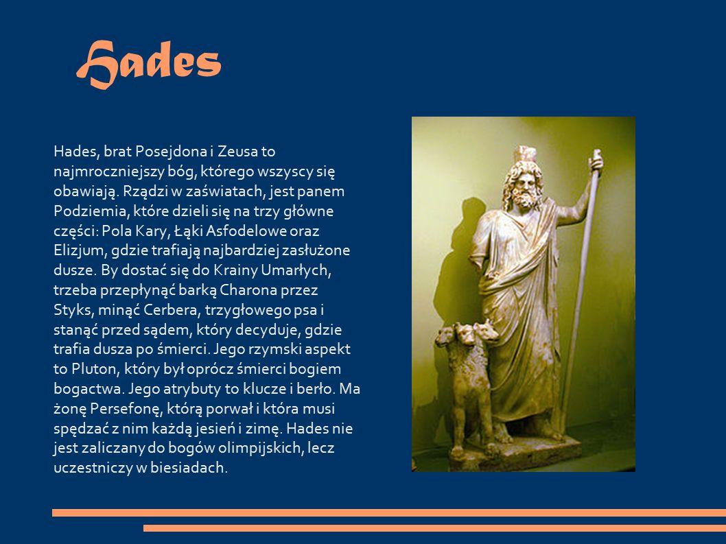 Hades Hades, brat Posejdona i Zeusa to najmroczniejszy bóg, którego wszyscy się obawiają.