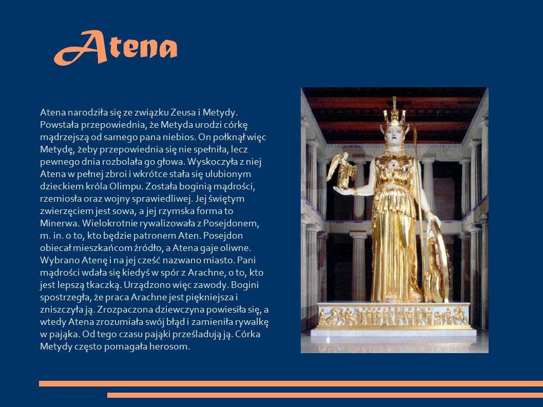 Atena Atena narodziła się ze związku Zeusa i Metydy.