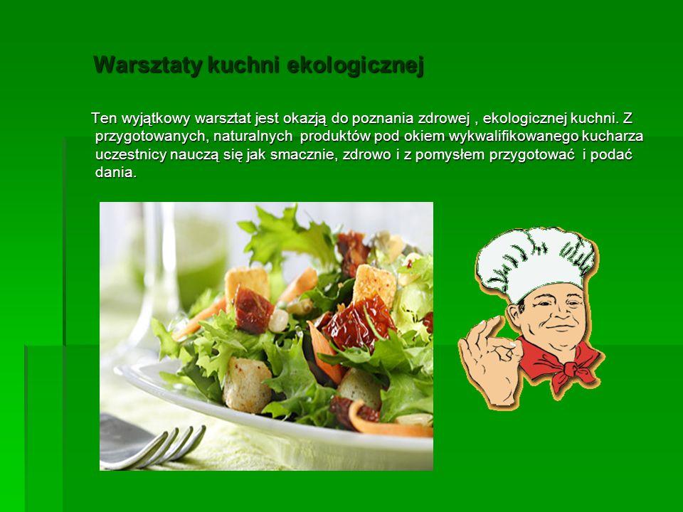 Warsztaty kuchni ekologicznej Warsztaty kuchni ekologicznej Ten wyjątkowy warsztat jest okazją do poznania zdrowej, ekologicznej kuchni.
