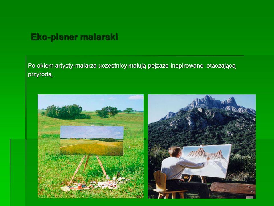 Eko-plener malarski Eko-plener malarski Po okiem artysty-malarza uczestnicy malują pejzaże inspirowane otaczającą przyrodą.
