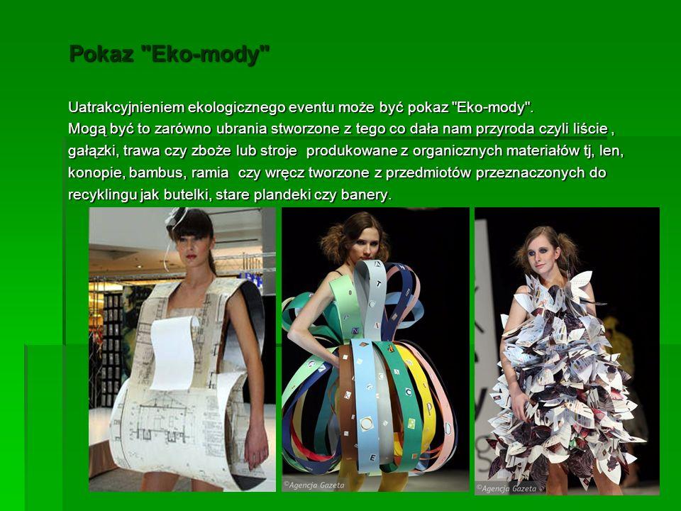 Pokaz Eko-mody Uatrakcyjnieniem ekologicznego eventu może być pokaz Eko-mody .