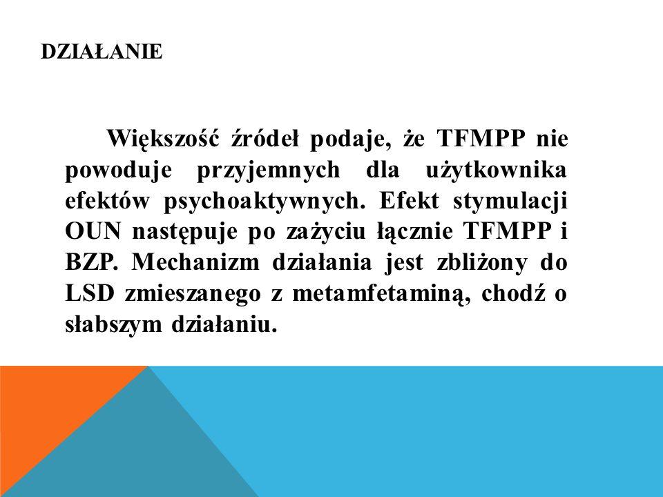DZIAŁANIE Większość źródeł podaje, że TFMPP nie powoduje przyjemnych dla użytkownika efektów psychoaktywnych.