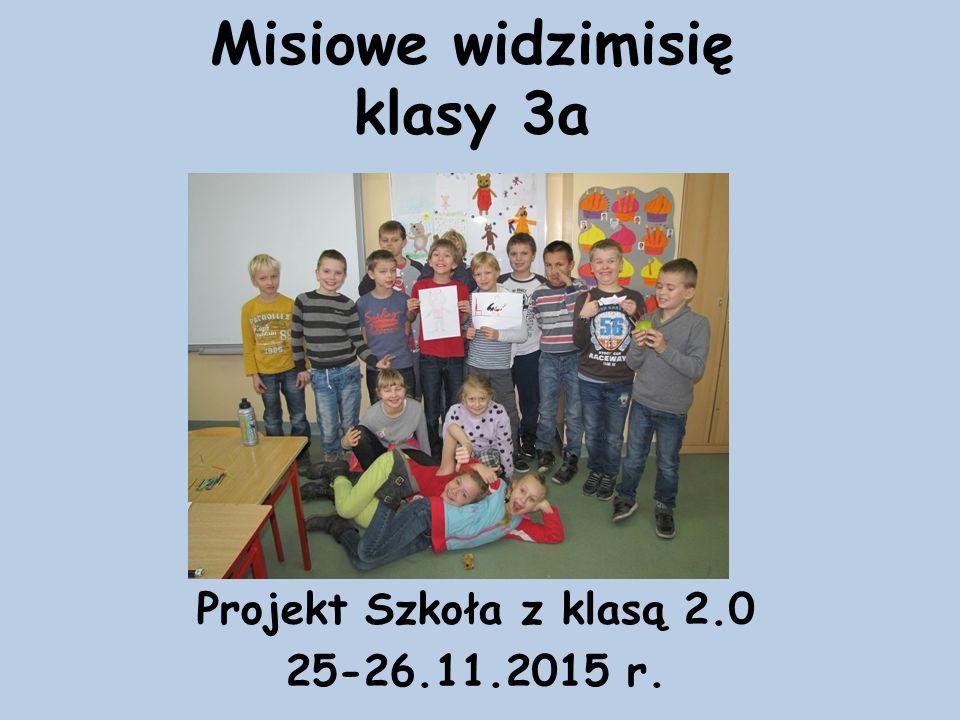 Misiowe widzimisię klasy 3a Projekt Szkoła z klasą 2.0 25-26.11.2015 r.