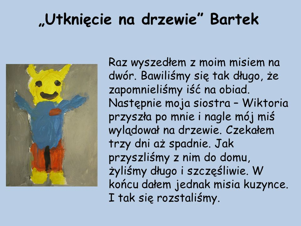 """""""Utknięcie na drzewie Bartek Raz wyszedłem z moim misiem na dwór."""