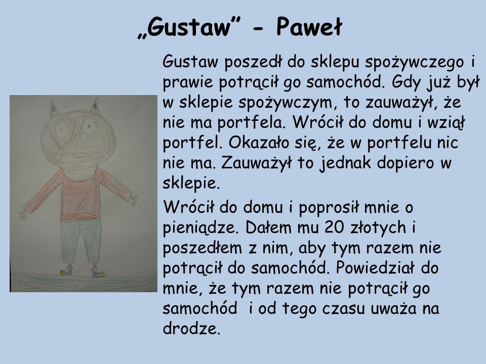 """""""Gustaw - Paweł Gustaw poszedł do sklepu spożywczego i prawie potrącił go samochód."""