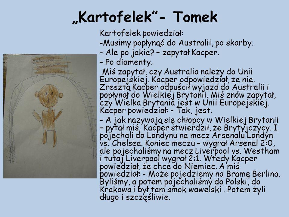 """""""Kartofelek - Tomek Kartofelek powiedział: -Musimy popłynąć do Australii, po skarby."""