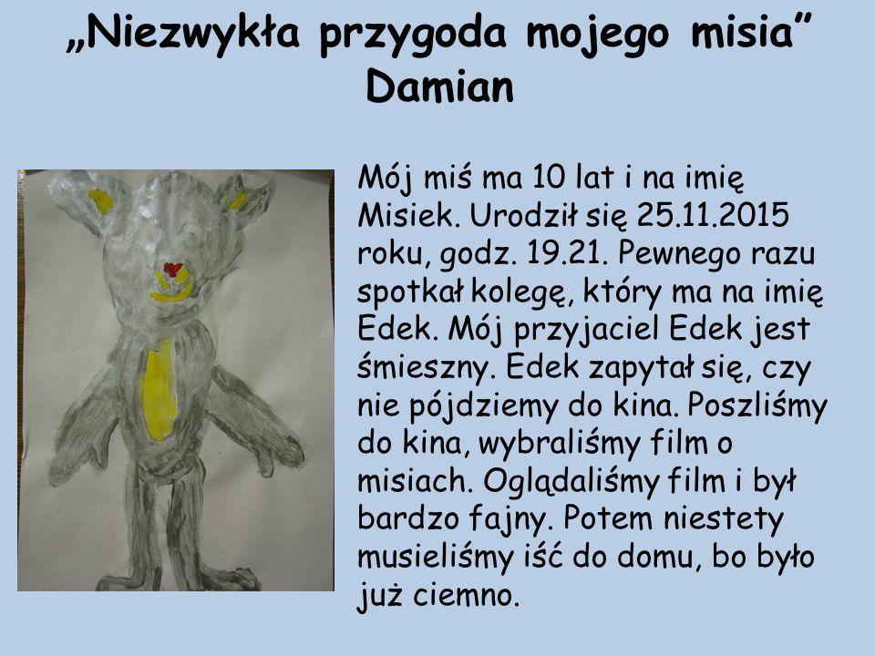 """"""" Niezwykła przygoda mojego misia Damian Mój miś ma 10 lat i na imię Misiek."""