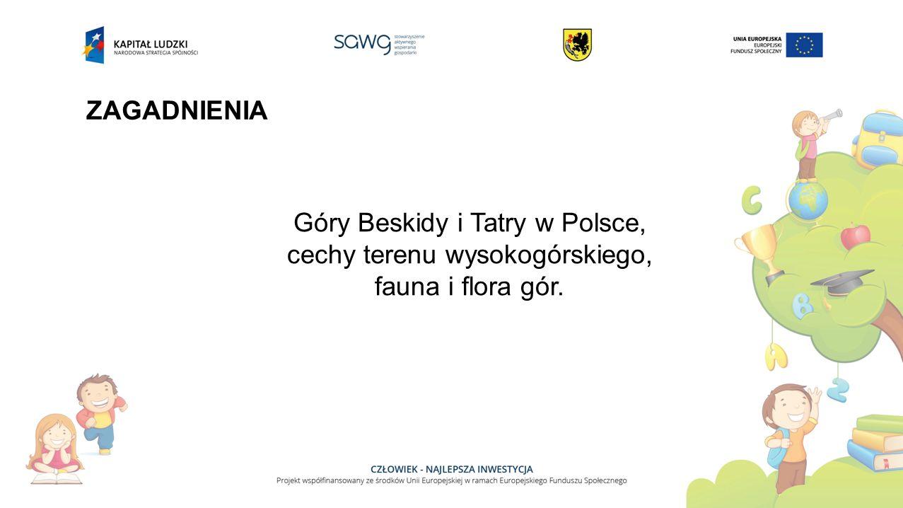 ZAGADNIENIA Góry Beskidy i Tatry w Polsce, cechy terenu wysokogórskiego, fauna i flora gór.