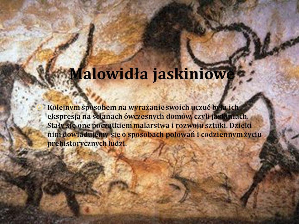 Malowidła jaskiniowe  Kolejnym sposobem na wyrażanie swoich uczuć była ich ekspresja na ścianach ówczesnych domów, czyli jaskiniach. Stały się one po