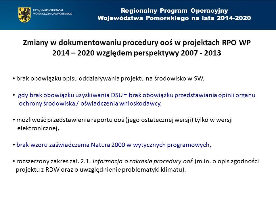 Regionalny Program Operacyjny Województwa Pomorskiego na lata 2014-2020 Zmiany w dokumentowaniu procedury ooś w projektach RPO WP 2014 – 2020 względem