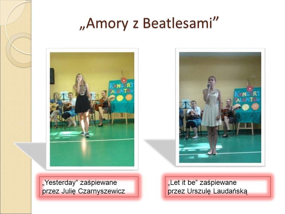 """""""Amory z Beatlesami """"Amory z Beatlesami """"Yesterday zaśpiewane przez Julię Czarnyszewicz """"Let it be zaśpiewane przez Urszulę Laudańską"""