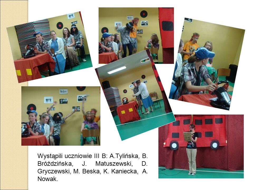 Wystąpili uczniowie III B: A.Tylińska, B. Bróździńska, J.