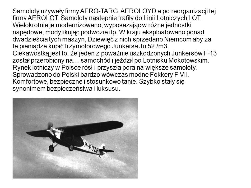 Samoloty używały firmy AERO-TARG, AEROLOYD a po reorganizacji tej firmy AEROLOT.