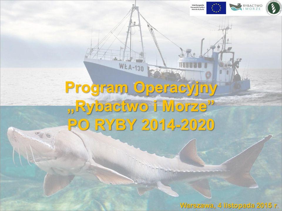 """Program Operacyjny """"Rybactwo i Morze PO RYBY 2014-2020 Warszawa, 4 listopada 2015 r."""