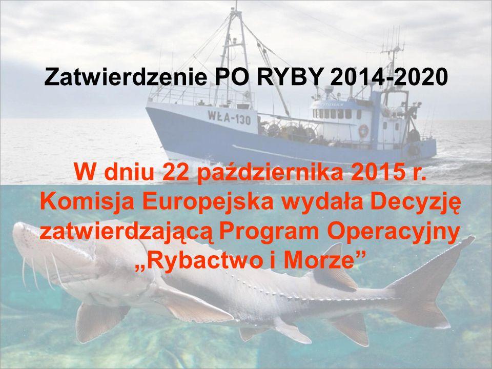 Zatwierdzenie PO RYBY 2014-2020 W dniu 22 października 2015 r.
