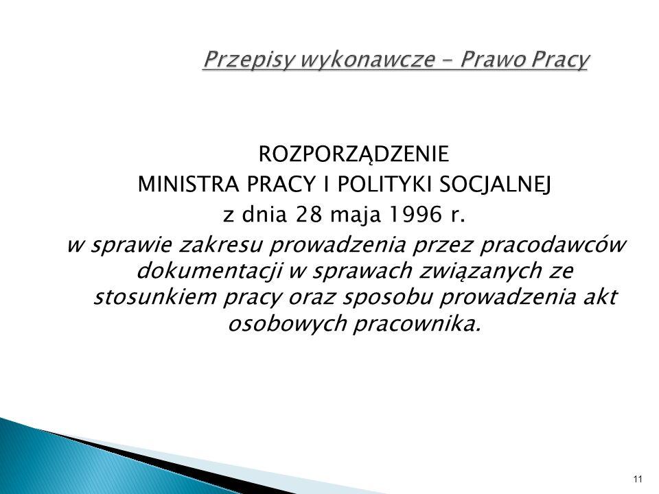 11 Przepisy wykonawcze - Prawo Pracy ROZPORZĄDZENIE MINISTRA PRACY I POLITYKI SOCJALNEJ z dnia 28 maja 1996 r.