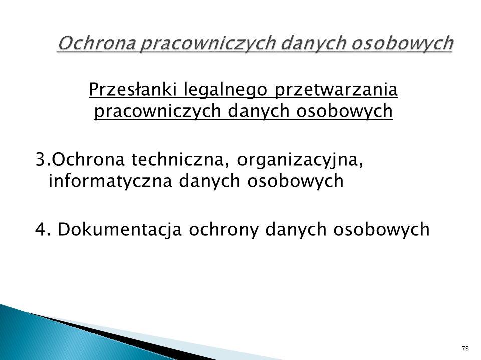 Przesłanki legalnego przetwarzania pracowniczych danych osobowych 3.Ochrona techniczna, organizacyjna, informatyczna danych osobowych 4.