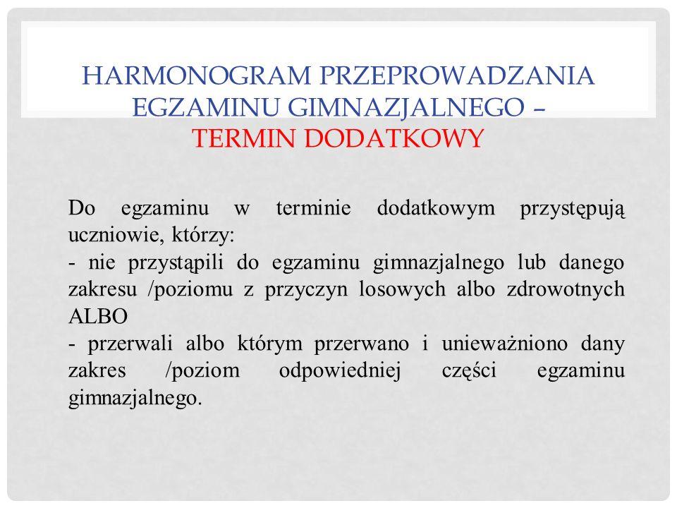 HARMONOGRAM PRZEPROWADZANIA EGZAMINU GIMNAZJALNEGO – TERMIN DODATKOWY 1.