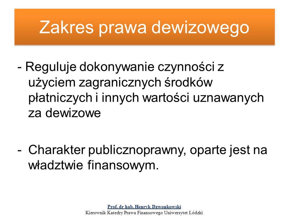 Zakres prawa dewizowego - Reguluje dokonywanie czynności z użyciem zagranicznych środków płatniczych i innych wartości uznawanych za dewizowe -Charakter publicznoprawny, oparte jest na władztwie finansowym.