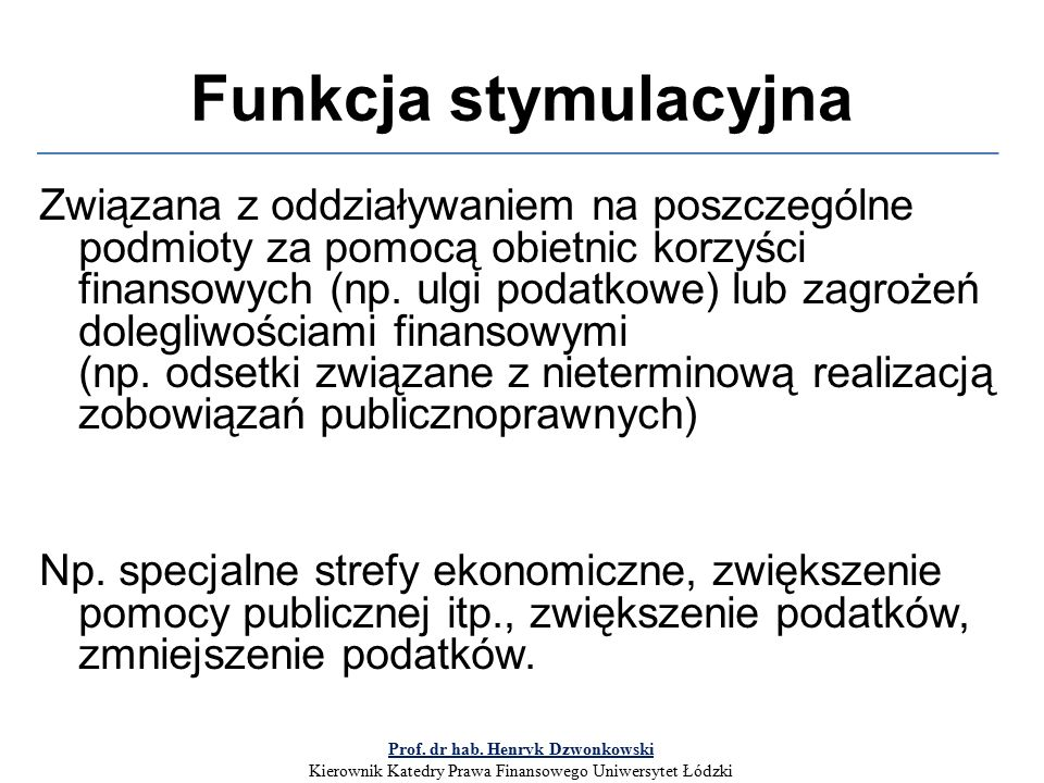Funkcja stymulacyjna Związana z oddziaływaniem na poszczególne podmioty za pomocą obietnic korzyści finansowych (np.