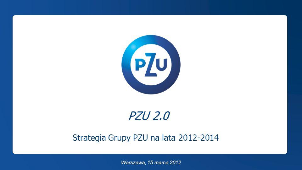 Warsaw, 15 March 2012 PZU 2.0 Strategia Grupy PZU na lata 2012-2014