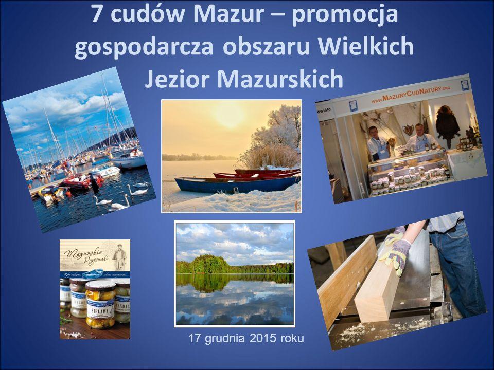 7 cudów Mazur – promocja gospodarcza obszaru Wielkich Jezior Mazurskich 17 grudnia 2015 roku