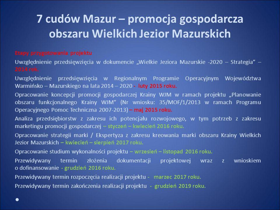 """7 cudów Mazur – promocja gospodarcza obszaru Wielkich Jezior Mazurskich Etapy przygotowania projektu Uwzględnienie przedsięwzięcia w dokumencie """"Wielkie Jeziora Mazurskie -2020 – Strategia – 2014 rok."""