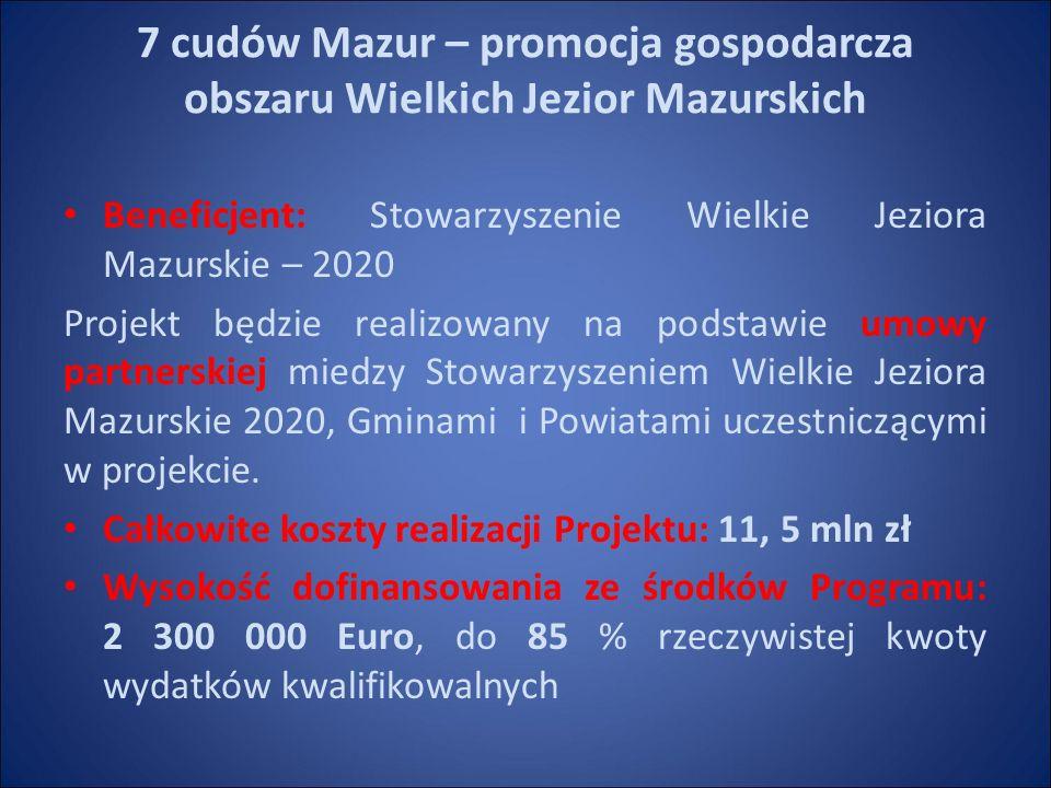 7 cudów Mazur – promocja gospodarcza obszaru Wielkich Jezior Mazurskich Beneficjent: Stowarzyszenie Wielkie Jeziora Mazurskie – 2020 Projekt będzie realizowany na podstawie umowy partnerskiej miedzy Stowarzyszeniem Wielkie Jeziora Mazurskie 2020, Gminami i Powiatami uczestniczącymi w projekcie.