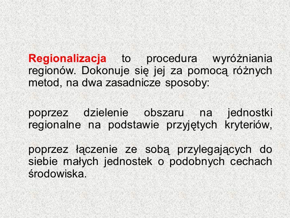 Regionalizacja to procedura wyróżniania regionów. Dokonuje się jej za pomocą różnych metod, na dwa zasadnicze sposoby: poprzez dzielenie obszaru na je