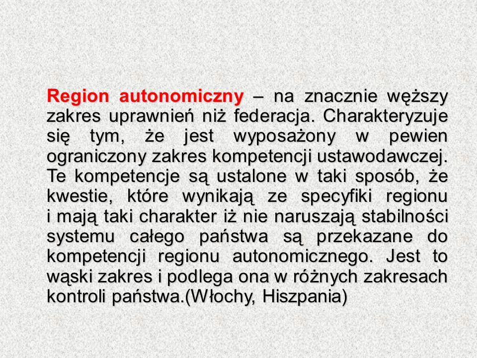 Region autonomiczny – na znacznie węższy zakres uprawnień niż federacja. Charakteryzuje się tym, że jest wyposażony w pewien ograniczony zakres kompet