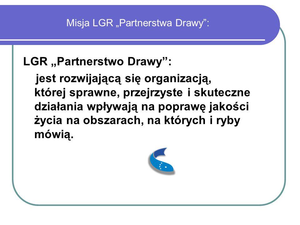 """Misja LGR """"Partnerstwa Drawy"""": LGR """"Partnerstwo Drawy"""": jest rozwijającą się organizacją, której sprawne, przejrzyste i skuteczne działania wpływają n"""