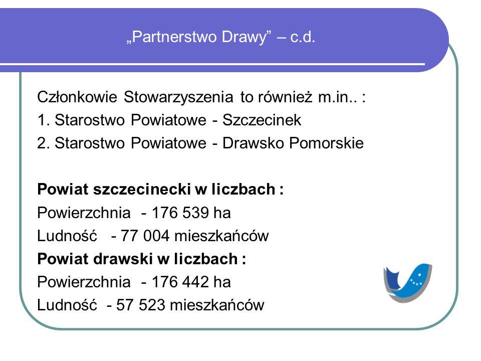 """""""Partnerstwo Drawy"""" – c.d. Członkowie Stowarzyszenia to również m.in.. : 1. Starostwo Powiatowe - Szczecinek 2. Starostwo Powiatowe - Drawsko Pomorski"""
