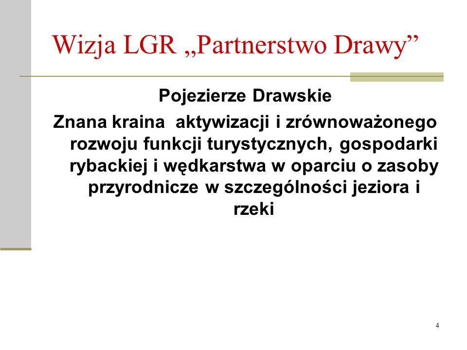 """4 Wizja LGR """"Partnerstwo Drawy"""" Pojezierze Drawskie Znana kraina aktywizacji i zrównoważonego rozwoju funkcji turystycznych, gospodarki rybackiej i wę"""