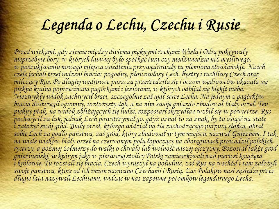 Legenda o Lechu, Czechu i Rusie Przed wiekami, gdy ziemie między dwiema pięknymi rzekami Wisłą i Odrą pokrywały nieprzebyte bory, w których łatwiej było spotkać tura czy niedźwiedzia niż myśliwego, w poszukiwaniu nowego miejsca osiedlenia przywędrowały tu plemiona słowiańskie.
