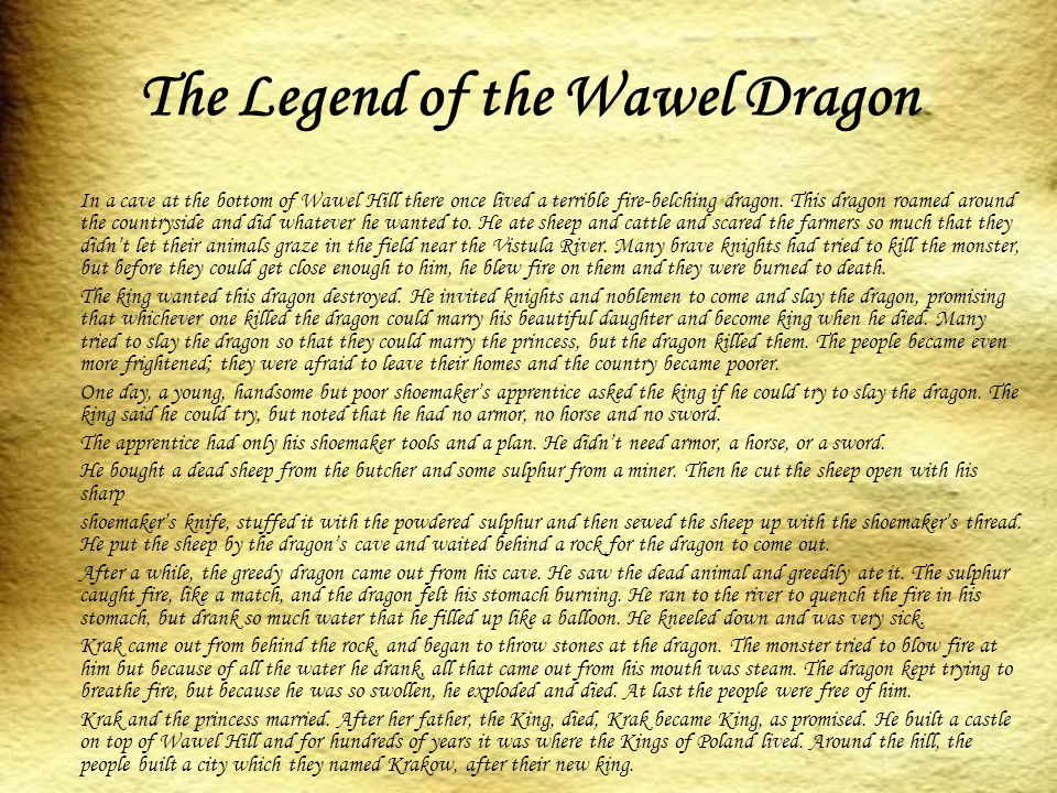 The Legend of the Wawel Dragon In a cave at the bottom of Wawel Hill there once lived a terrible fire-belching dragon.