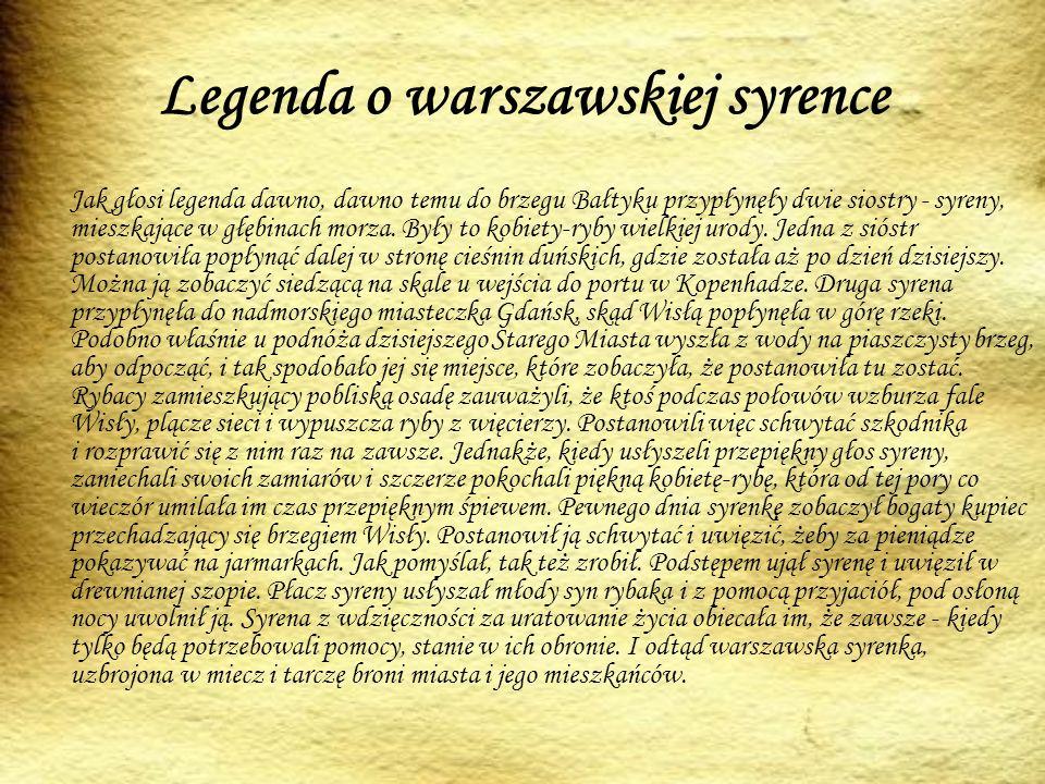 Legenda o warszawskiej syrence Jak głosi legenda dawno, dawno temu do brzegu Bałtyku przypłynęły dwie siostry - syreny, mieszkające w głębinach morza.