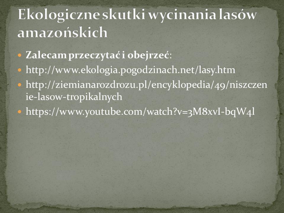 Zalecam przeczytać i obejrzeć: http://www.ekologia.pogodzinach.net/lasy.htm http://ziemianarozdrozu.pl/encyklopedia/49/niszczen ie-lasow-tropikalnych