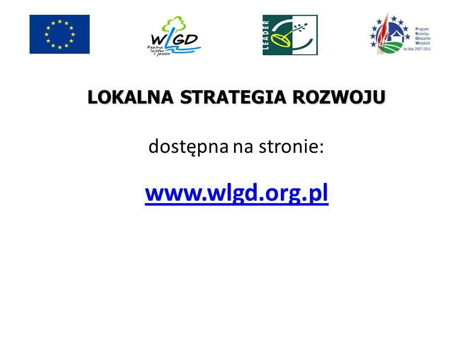 LOKALNA STRATEGIA ROZWOJU dostępna na stronie: www.wlgd.org.pl
