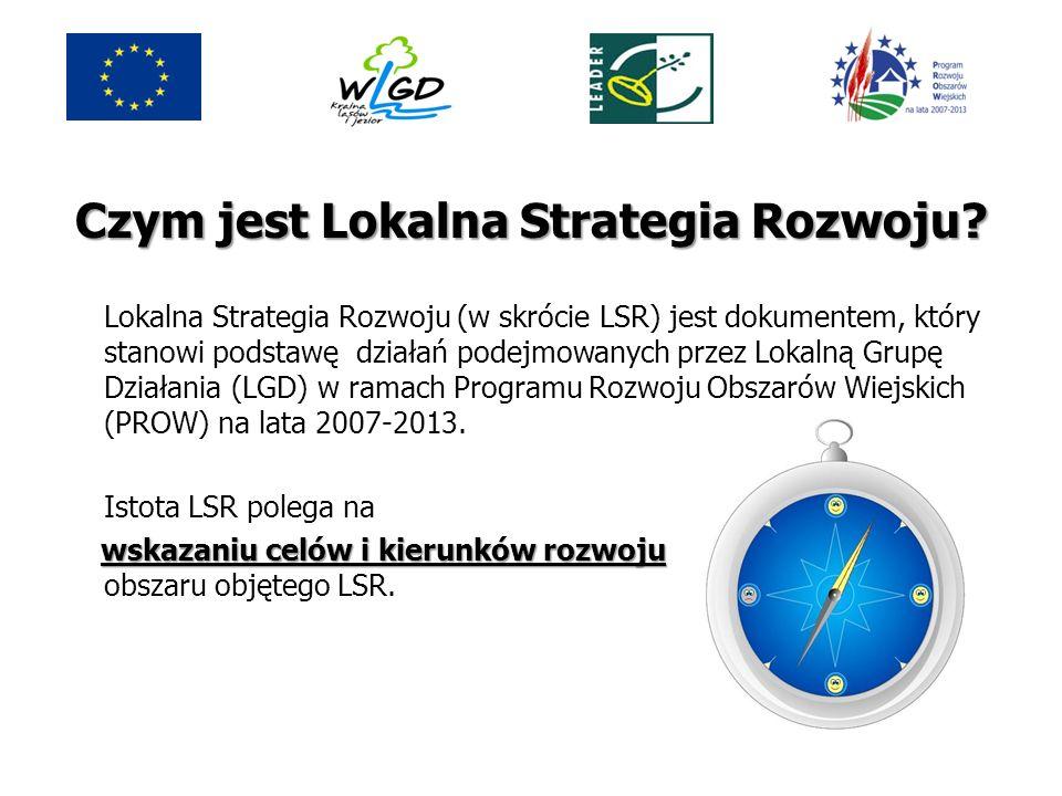 Czym jest Lokalna Strategia Rozwoju? Lokalna Strategia Rozwoju (w skrócie LSR) jest dokumentem, który stanowi podstawę działań podejmowanych przez Lok