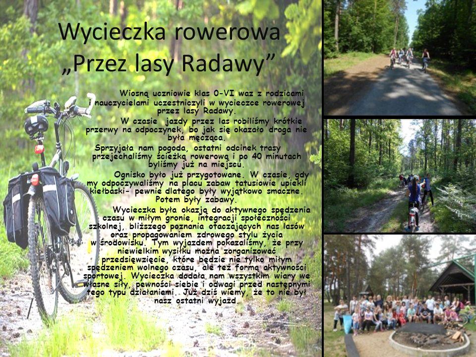 """Wycieczka rowerowa """"Przez lasy Radawy Wiosną uczniowie klas 0-VI waz z rodzicami i nauczycielami uczestniczyli w wycieczce rowerowej przez lasy Radawy."""