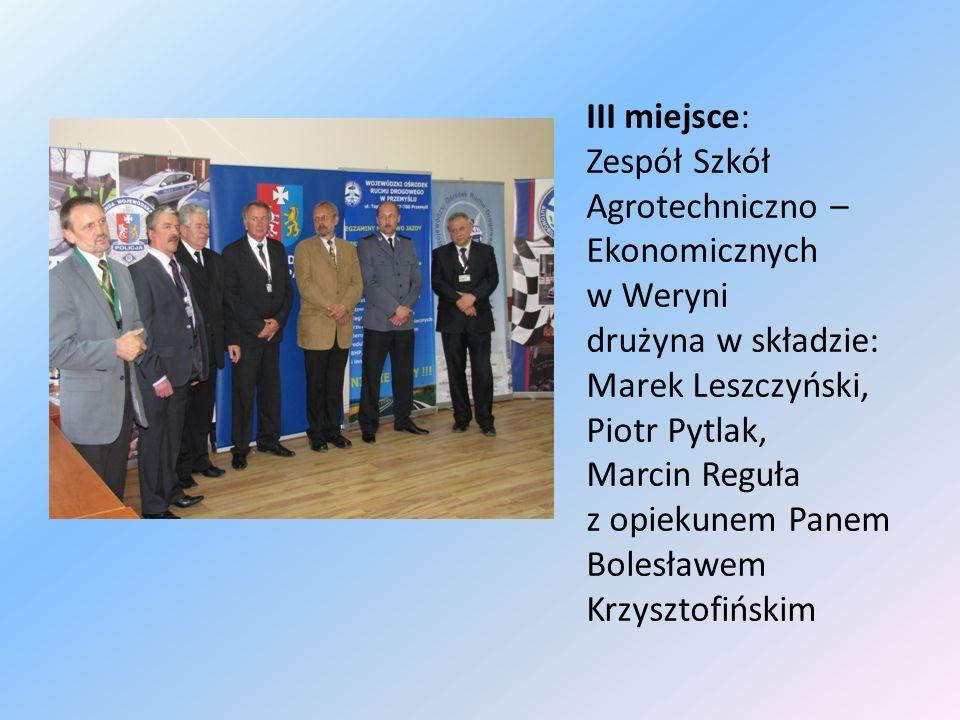 III miejsce: Zespół Szkół Agrotechniczno – Ekonomicznych w Weryni drużyna w składzie: Marek Leszczyński, Piotr Pytlak, Marcin Reguła z opiekunem Panem