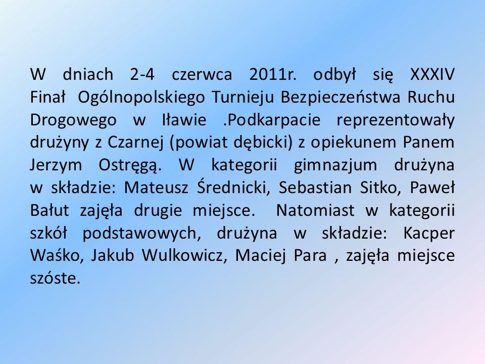 W dniach 2-4 czerwca 2011r. odbył się XXXIV Finał Ogólnopolskiego Turnieju Bezpieczeństwa Ruchu Drogowego w Iławie.Podkarpacie reprezentowały drużyny