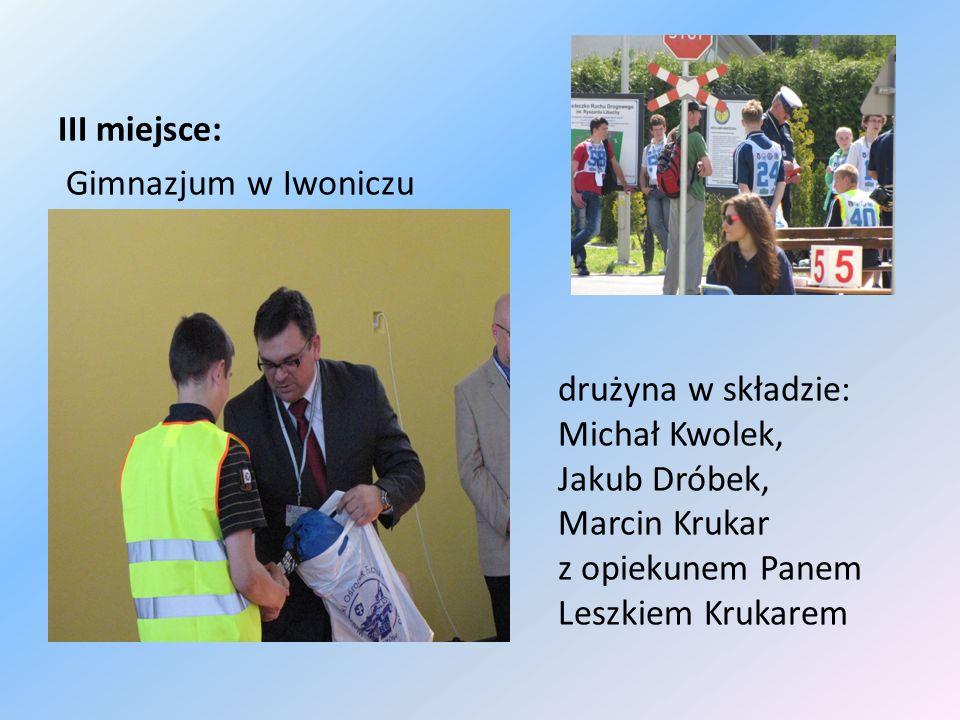III miejsce: Gimnazjum w Iwoniczu drużyna w składzie: Michał Kwolek, Jakub Dróbek, Marcin Krukar z opiekunem Panem Leszkiem Krukarem
