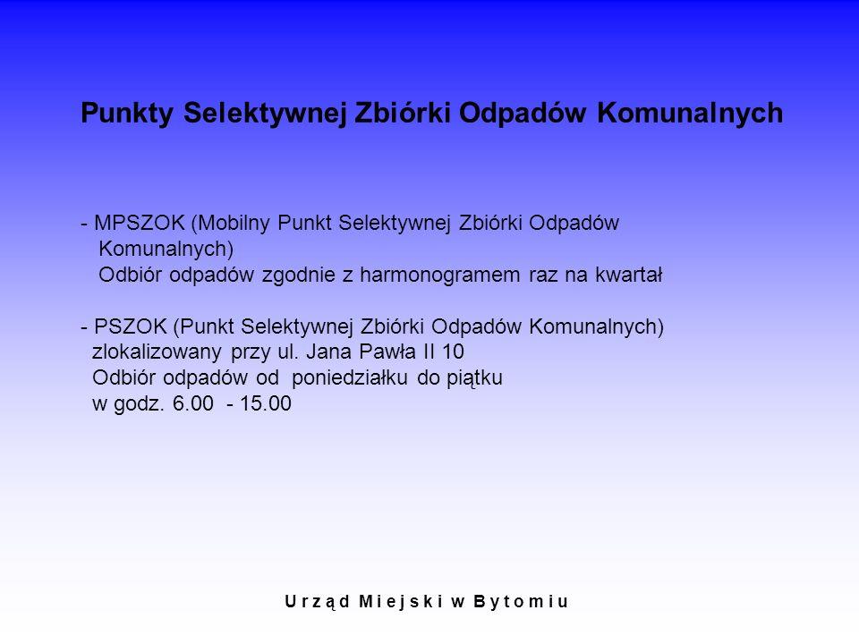 Punkty Selektywnej Zbiórki Odpadów Komunalnych - MPSZOK (Mobilny Punkt Selektywnej Zbiórki Odpadów Komunalnych) Odbiór odpadów zgodnie z harmonogramem raz na kwartał - PSZOK (Punkt Selektywnej Zbiórki Odpadów Komunalnych) zlokalizowany przy ul.