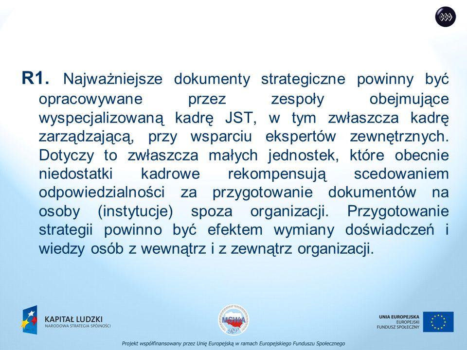R1. Najważniejsze dokumenty strategiczne powinny być opracowywane przez zespoły obejmujące wyspecjalizowaną kadrę JST, w tym zwłaszcza kadrę zarządzaj