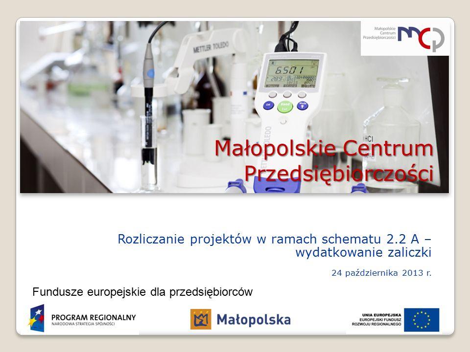 Małopolskie Centrum Przedsiębiorczości Rozliczanie projektów w ramach schematu 2.2 A – wydatkowanie zaliczki 24 października 2013 r.