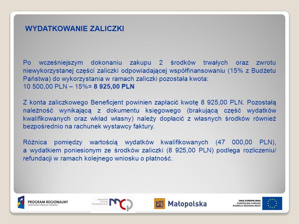 WYDATKOWANIE ZALICZKI Po wcześniejszym dokonaniu zakupu 2 środków trwałych oraz zwrotu niewykorzystanej części zaliczki odpowiadającej współfinansowaniu (15% z Budżetu Państwa) do wykorzystania w ramach zaliczki pozostała kwota: 10 500,00 PLN – 15%= 8 925,00 PLN Z konta zaliczkowego Beneficjent powinien zapłacić kwotę 8 925,00 PLN.