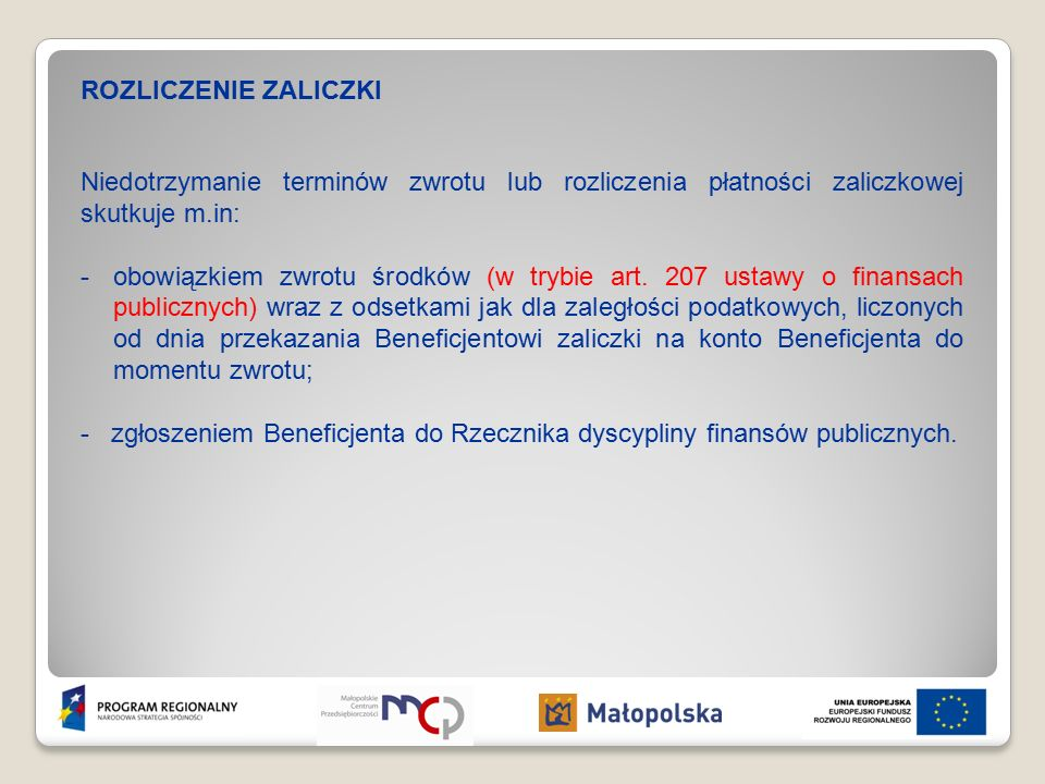 ROZLICZENIE ZALICZKI Niedotrzymanie terminów zwrotu lub rozliczenia płatności zaliczkowej skutkuje m.in: -obowiązkiem zwrotu środków (w trybie art.