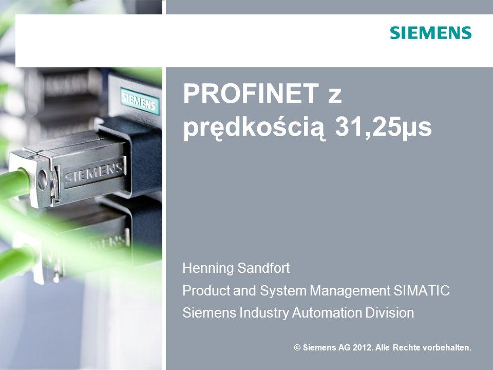 © Siemens AG 2012. Alle Rechte vorbehalten. PROFINET z prędkością 31,25µs Henning Sandfort Product and System Management SIMATIC Siemens Industry Auto