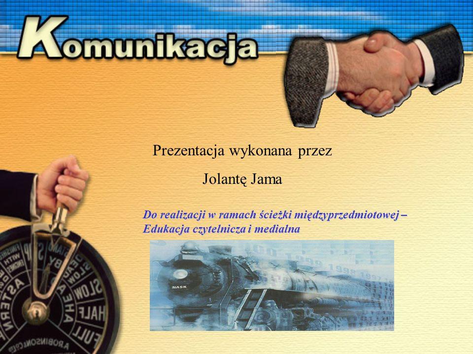 Prezentacja wykonana przez Jolantę Jama Do realizacji w ramach ścieżki międzyprzedmiotowej – Edukacja czytelnicza i medialna